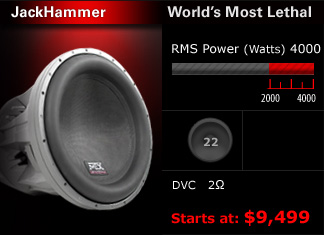 The largest, most lethal subwoofer on the market today. When you're done playing with the kids, you go Jackhammer! 4000 watts, 22-24