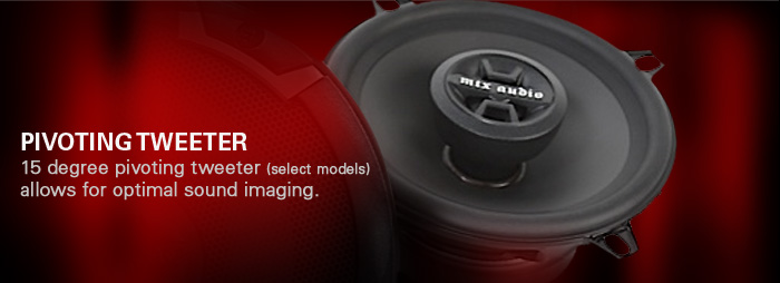 Many Thunder Dome speaker models include a 15 degree pivoting tweeter for better sound imaging regardless of placement.